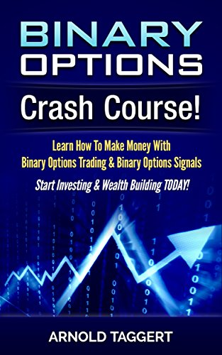 Binary Options: Crash Course! Learn How To Make Money With Binary Options Trading & Binary Options Signals - Start Investing & Wealth Building TODAY! (Currency ... Online, Entrepreneurship) (English Edition)