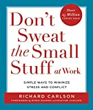 Don't Sweat the Small Stuff at Work: Simple Ways to Minimize Stress and Conflict While Bringing Out the Best in Yourself and Others (Don't Sweat the Small Stuff Series)