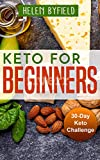 Keto For Beginners: 30-Day Keto Challange. ( Ketosis Cookbook ). ( 30 Day Keto Fix Cookbook ).