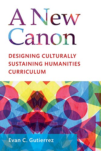 A New Canon: Designing Culturally Sustaining Humanities Curriculum