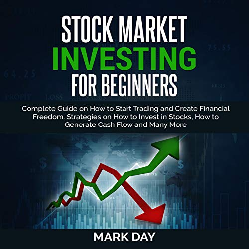 Stock Market Investing for Beginners: Complete Guide on How to Start Trading and Create Financial Freedom  By  cover art
