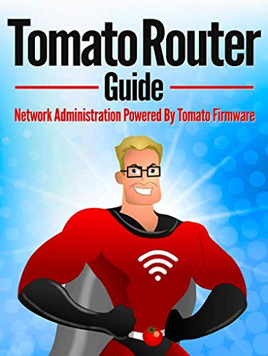 Tomato Router Guide: Network Administration Powered By Tomato Firmware (English Edition)