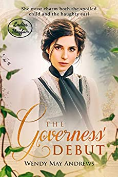 The Governess' Debut: A Sweet Regency Romance (Ladies of Mayfair Book 1) by [Wendy May Andrews]