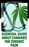 ESSENTIAL GUIDE ABOUT CANNABIS FOR CHRONIC PAIN : MARIJUNA MEDICINAL GUIDE TO TERMINATE CHRONIC PAIN
