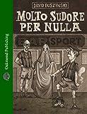 Molto sudore per nulla: Guida galattica al remoto mondo del calcio amatoriale (Italian Edition)