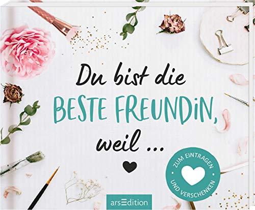 Du bist die beste Freundin, weil ...: Zum Eintragen und Verschenken   Individualisierbares Buch für die beste Freundin