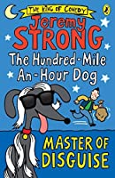 The Hundred-Mile-an-Hour Dog: Master of Disguise by Jeremy Strong(1905-07-08)