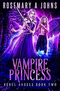 Vampire Princess (Rebel Angels Book 2) by [Rosemary A Johns]