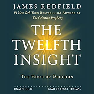 The Twelfth Insight     The Hour of Decision              By:                                                                                                                                 James Redfield                               Narrated by:                                                                                                                                 Bruce Thomas                      Length: 7 hrs and 32 mins     153 ratings     Overall 4.5