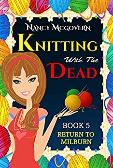 Knitting With The Dead: A Culinary Cozy Mystery With A Delicious Recipe (Return To Milburn Book 5) by [Nancy McGovern]
