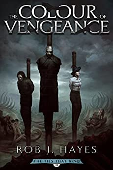 The Colour of Vengeance: The Ties that Bind book 2 (First Earth Saga) by [Rob J. Hayes]