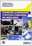 Scienze della navigazione, struttura e conduzione del mezzo aereo. Per le Scuole superiori (Vol. 1)