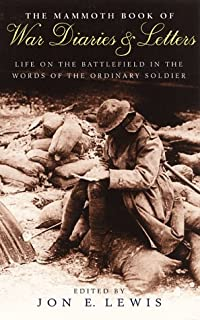 The Mammoth Book of War Diaries and Letters: A collection of Letter and Diaries from the Battlefield (Mammoth Books)
