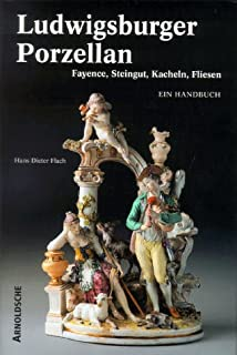 Ludwigsburger Porzellan. Fayence, Steingut, Kacheln, Fliesen. Ein Handbuch (German Edition)