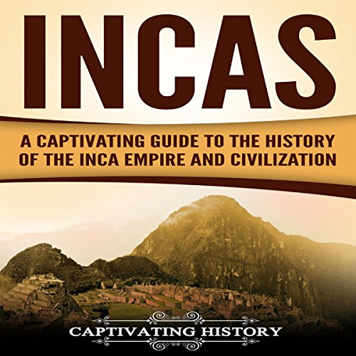 Incas: A Captivating Guide to the History of the Inca Empire and Civilization cover art
