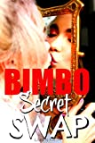 BIMBO SECRET SWAP: Gender Sawpping Experiment Gone Wrong Changes Him into a Dumb Blonde (English Edition)