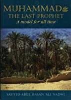 Muhammad the Last Prophet: A Model for All Time