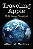 Traveling Apple: My 81 Years on Planet Earth