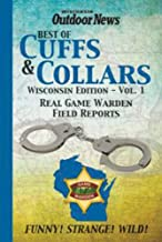 Best of Cuffs & Collars: Wisconsin Edition, Volume 1: Real Game Warden Field Reports