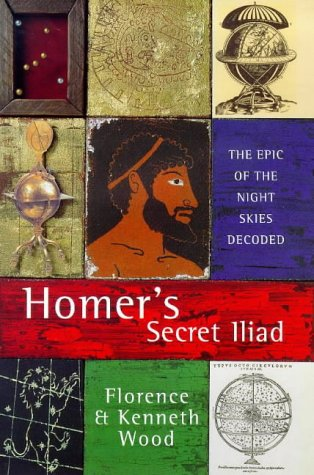 Homer's Secret Iliad: The Epic of the Night Skies Decoded