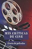 Mis Críticas De Cine Diario De Películas: Con 120 Páginas Diseñadas Con Espacios Para Anotar Cada Detalle De Las Películas - Regalo Perfecto Para Amantes Del Cine