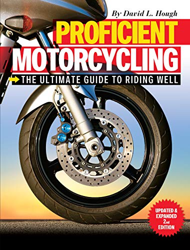 Proficient Motorcycling: The Ultimate Guide to Riding Well, Updated & Expanded 2nd Edition (CompanionHouse Books) The Must-Have Manual: Confront Fears, Sharpen Handling Skills, & Learn to Ride Safely