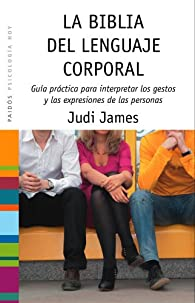La biblia del lenguaje corporal: Guía práctica para interpretar los gestos y las expresiones de las personas par Judi James