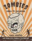 Zombies - Libro de colorear para adultos - 40 dibujos para colorear: coloración de los muertos...
