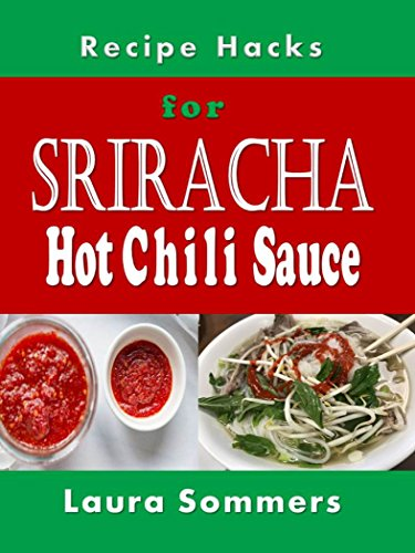 Recipe Hacks for Sriracha Hot Chili Sauce: Rooster Sauce Cookbook (Cooking on a Budget 18) (English Edition)
