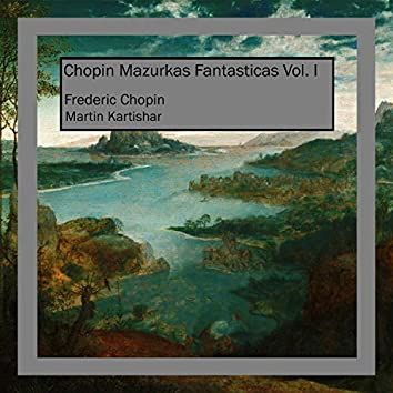 Chopin Mazurkas Fantasticas, Vol. 1