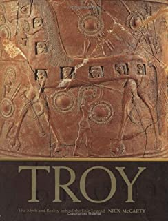 Troy: The Myth and Reality Behind the World's Epic Legend
