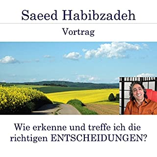 Wie erkenne und treffe ich die richtigen Entscheidungen?                   Autor:                                                                                                                                 Saeed Habibzadeh                               Sprecher:                                                                                                                                 Saeed Habibzadeh                      Spieldauer: 1 Std. und 43 Min.     1 Bewertung     Gesamt 4,0