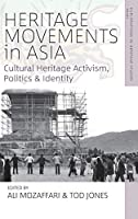 Heritage Movements in Asia: Cultural Heritage Activism, Politics, and Identity (Explorations in Heritage Studies, 2)