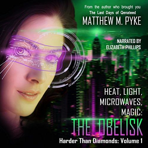 Heat, Light, Microwaves, Magic: The Obelisk audiobook cover art