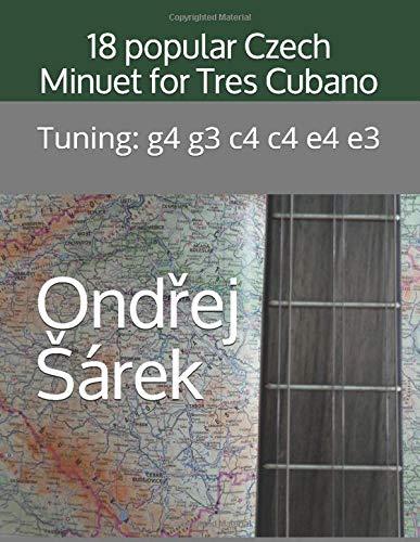 18 popular Czech Minuet for Tres Cubano: Tuning: g4 g3 c4 c4 e4 e3