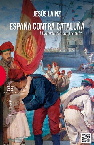 España contra Cataluña: Historia de un fraude eBook: Laínz, Jesús: Amazon.es: Tienda Kindle
