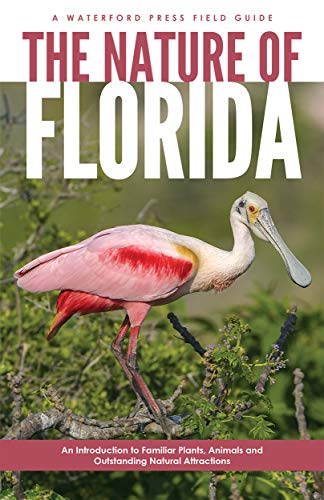 The Nature of Florida: An Introduction to Familiar Plants, Animals & Outstanding Natural Attractions (Waterford Press Field Guides)