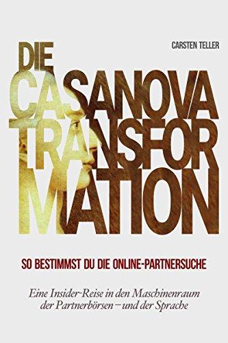 Die Casanova-Transformation: So bestimmst Du die Online-Partnersuche. Eine Insider-Reise in den Maschinenraum der Partnerbörsen – und der Sprache