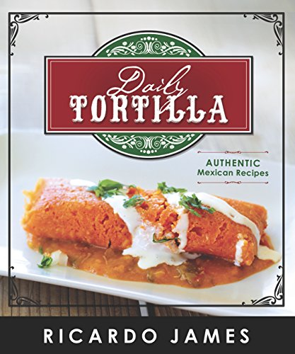 Daily Tortilla: Authentic Mexican Recipes by [Ricardo James]