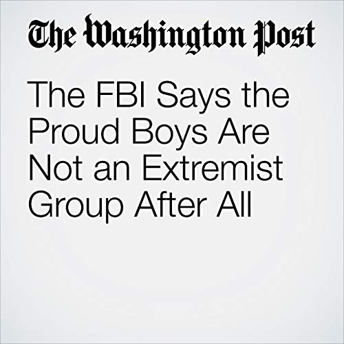 The FBI Says the Proud Boys Are Not an Extremist Group After All audiobook cover art