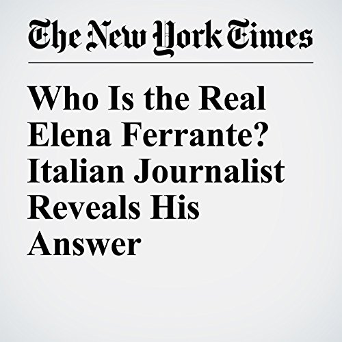 Who Is the Real Elena Ferrante? Italian Journalist Reveals His Answer audiobook cover art