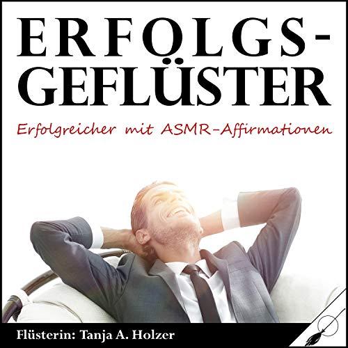 Erfolgsgeflüster     Erfolgreicher mit ASMR-Affirmationen              Autor:                                                                                                                                 Tanja Alexa Holzer                               Sprecher:                                                                                                                                 Tanja Alexa Holzer                      Spieldauer: 1 Std. und 5 Min.     2 Bewertungen     Gesamt 5,0