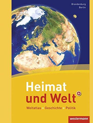 Heimat und Welt Weltatlas + Geschichte: Berlin / Brandenburg: Ausgabe 2011 (Heimat und Welt Weltatlas + Geschichte: Bisherige Ausgabe Berlin / Brandenburg)