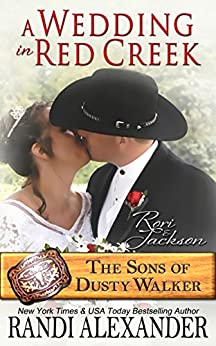 A Wedding in Red Creek: Rori and Jackson (The Sons of Dusty Walker Book 9) by [Randi Alexander]
