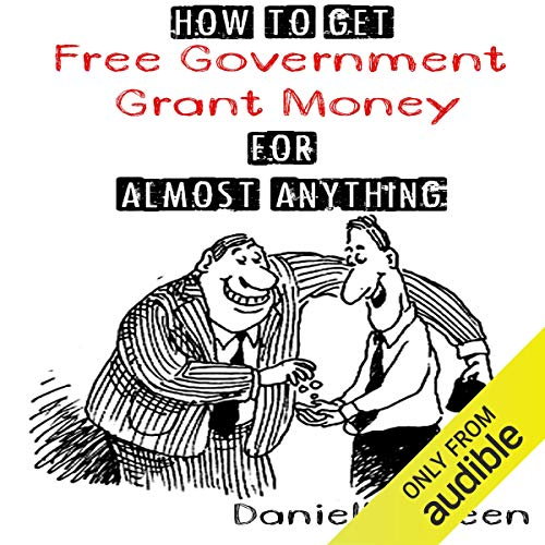 How to Get Free Government Grant Money for Almost Anything  By  cover art