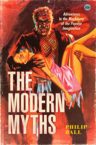 The Modern Myths: Adventures in the Machinery of the Popular Imagination (English Edition)
