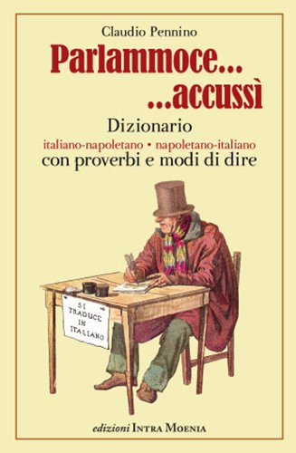 Parlammoce accussì. Dizionario italiano-napoletano, napoletano-italiano
