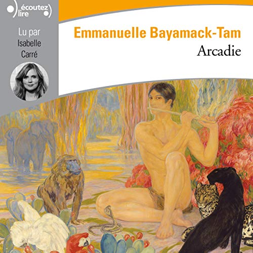 Arcadie                   By:                                                                                                                                 Emmanuelle Bayamack-Tam                               Narrated by:                                                                                                                                 Isabelle Carré                      Length: 9 hrs and 9 mins     Not rated yet     Overall 0.0