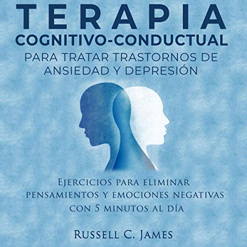 Terapia Cognitivo-Conductual para tratar trastornos de ansiedad y depresión [Cognitive Behavioral Therapy to Ttreat Anxiety and Depression Disorders] Audiobook By Russell C. James cover art