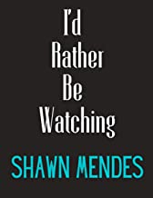 I'd Rather Be Watching Shawn Mendes: Shawn Mendes Notebook/ Diary/ Notepad/ Journal For Fans | 100 College Ruled Lined Pag...